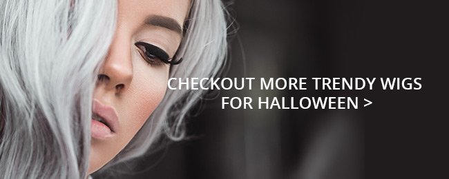 CHECKOUT MORE TRENDY WIGS FOR HALLOWEEN
